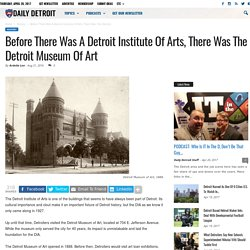 Before There Was A Detroit Institute Of Arts, There Was The Detroit Museum Of Art