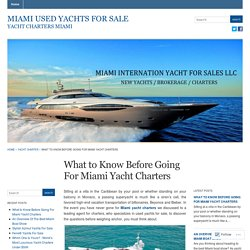 What to Know Before Going For Miami Yacht Charters « Miami Used Yachts For Sale