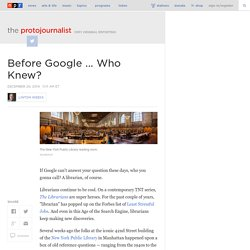 Before Google ... Who Knew? : The Protojournalist