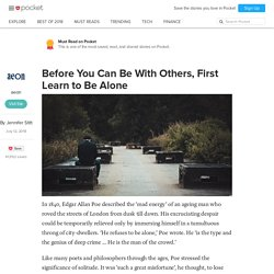 Before You Can Be With Others, First Learn to Be Alone - aeon - Pocket