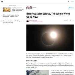 Before A Solar Eclipse, The Whole World Goes Wavy