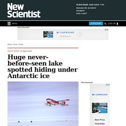 Huge never-before-seen lake spotted hiding under Antarctic ice
