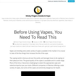 Before Using Vapes, You Need To Read This – Sticky Fingers Smoke & Vape