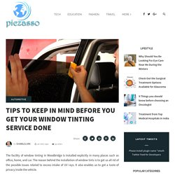 Tips To Keep In Mind Before You Get Your Window Tinting Service Done