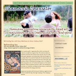 Befriending Sex, with Gary Matthews & Alison Vodnoy Wolf — Shamanic Counselor