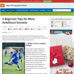 5 Beginner Tips for More Autofocus Success