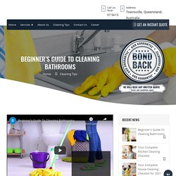 Beginner's Guide To Cleaning Bathrooms – Bond Cleaning in Townsville