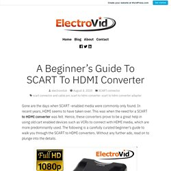 A Beginner's Guide To SCART To HDMI Converter