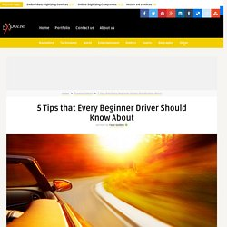 5 Tips that Every Beginner Driver Should Know About