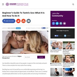 Beginner's Guide To Tantric Sex: What It Is And How To Do It