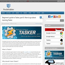 Beginner's guide to Tasker, part 0: How to go about learning Tasker