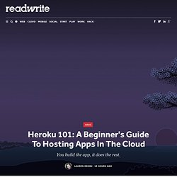 Heroku 101: A Beginner's Guide To Hosting Apps In The Cloud - ReadWrite