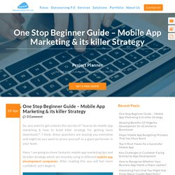 One Stop Beginner Guide – Mobile App Marketing & its killer Strategy