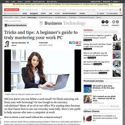 Tricks and tips: A beginner's guide to truly mastering your work PC