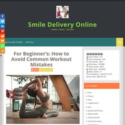 For Beginner's: How to Avoid Common Workout Mistakes - Smile Delivery Online