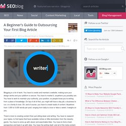 A Beginner's Guide to Outsourcing Your First Blog Article