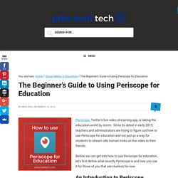 The Beginner's Guide to Using Periscope for Education