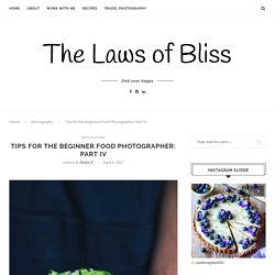Tips for the Beginner Food Photographer: Part IV - Laws of Bliss