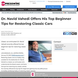 Dr. Navid Vahedi Offers His Top Beginner Tips for Restoring Classic Cars