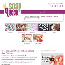 Free Beginner's Guide To Soapmaking: Cold Process - Soap Queen
