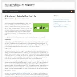 A Beginner's Tutorial for Node.js : Node.js tutorials at Project 70