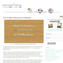 Beginner Beans: How to Make a Watermark in PicMonkey