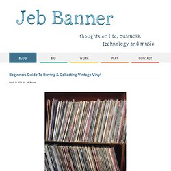 Beginners Guide To Collecting Vinyl - Jeb Banner