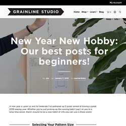 New Year New Hobby: Our best posts for beginners! - Grainline Studio