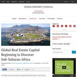 Global Real Estate Capital Beginning to Discover Sub-Saharan Africa - WORLD PROPERTY JOURNAL Global News Center