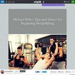 //Michael Wiles\\ Tips and Advice for Beginning Weightlifting