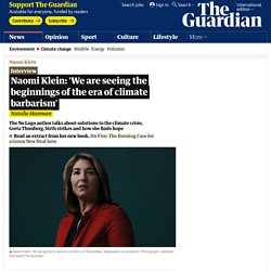 Naomi Klein: 'We are seeing the beginnings of the era of climate barbarism'