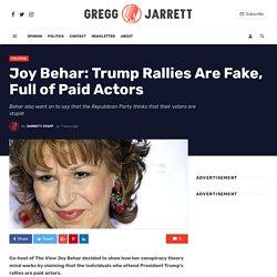 Joy Behar: Trump Rallies Are Fake, Full of Paid Actors - Gregg Jarrett