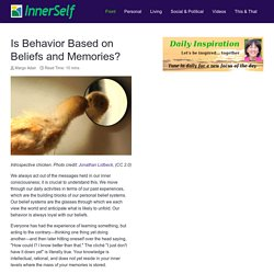 Behavior is Based on Beliefs & Memories