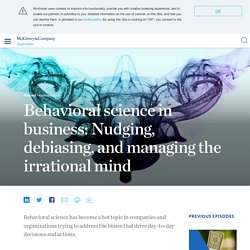 Behavioral science in business: Nudging, debiasing, and managing the irrational mind
