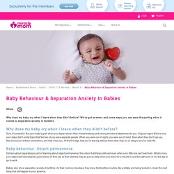 Know Behaviour & Separation Anxiety in 6 to12 Months Babies at Miracle Mom