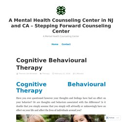 Cognitive Behavioural Therapy – A Mental Health Counseling Center in NJ and CA – Stepping Forward Counseling Center