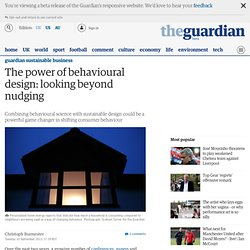 The power of behavioural design: looking beyond nudging