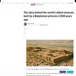 The story behind the worlds oldest museum, built by a Babylonian princess 2,500 years ago
