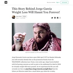 This Story Behind Jorge Garcia Weight Loss Will Haunt You Forever!