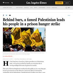 Behind bars, a famed Palestinian leads his people in a prison hunger strike