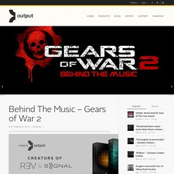 Behind The Music - Gears of War 2