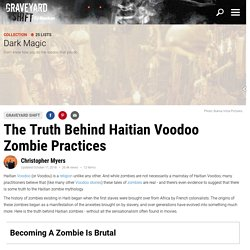 The Real Story Behind The Voodoo Zombie Mythology Of Haiti