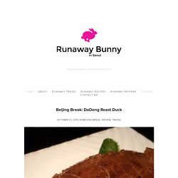 Beijing Break: DaDong Roast Duck — Runaway Bunny