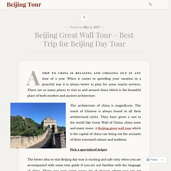Beijing Great Wall Tour – Best Trip for Beijing Day Tour – Beijing Tour