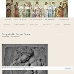 Being a Girl in Ancient Greece – Women in Antiquity