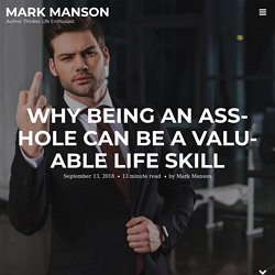 Why Being a Jerk Can Be a Valuable Life Skill - Mark Manson - Pocket