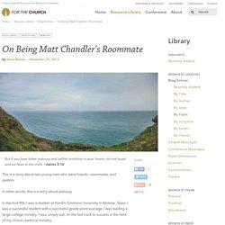 On Being Matt Chandler's Roommate