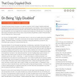 "On Being ""Ugly Disabled"" ~ That Crazy Crippled Chick"