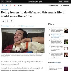 Being frozen 'to death' saved this man's life. It could save others,' too.