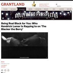 Being Real Black for You: Who Kendrick Lamar Is Rapping to on 'The Blacker the Berry' «